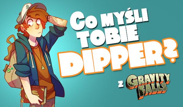 Co myśli o Tobie Dipper?