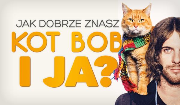 """Jak dobrze znasz """"Kot Bob i ja""""?"""