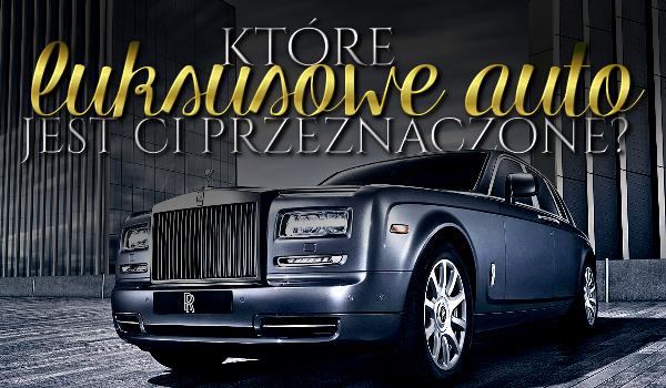 Które luksusowe auto jest Ci przeznaczone?
