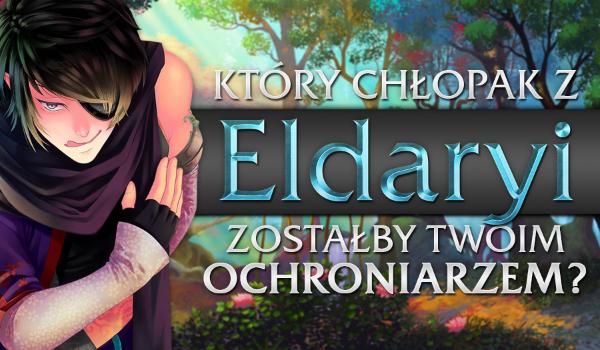Który chłopak z Eldaryi zostałby Twoim ochroniarzem?