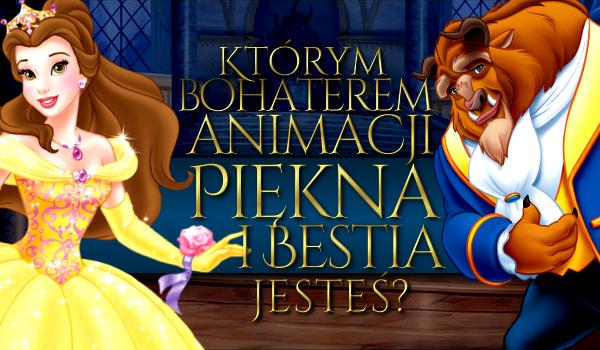 """Którym bohaterem z animacji """"Piękna i Bestia"""" jesteś?"""