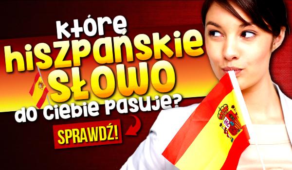 Które hiszpańskie słowo do Ciebie pasuje?