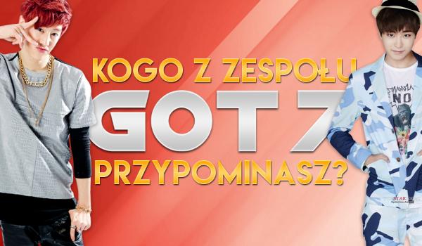 Kogo z zespołu GOT7 przypominasz?