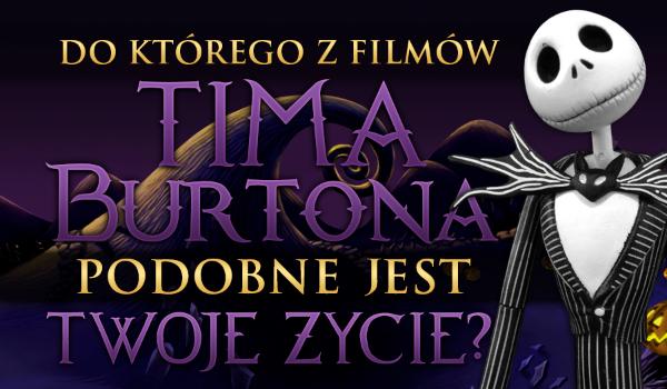 Do którego z filmów Tima Burtona podobne jest Twoje życie?