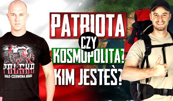 Jesteś patriotą czy kosmopolitą?