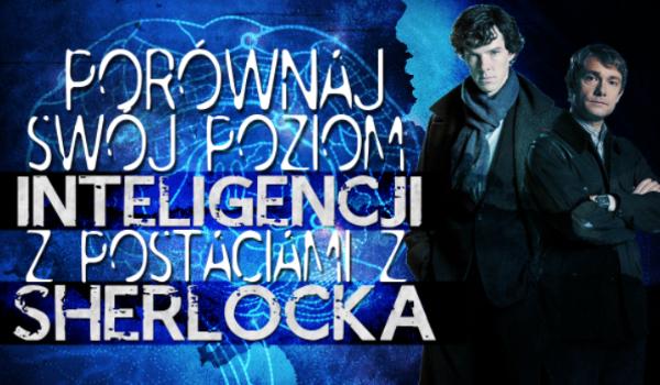 """Porównaj swój poziom inteligencji do bohaterów """"Sherlocka""""!"""