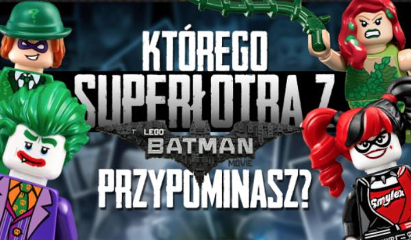 Którego superłotra z LEGO Batman Film przypominasz?