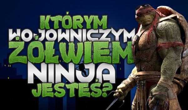 Którym Wojowniczym Żółwiem Ninja jesteś?