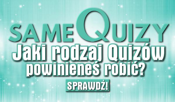 Jaki rodzaj quizów powinieneś robić na sameQuizy?