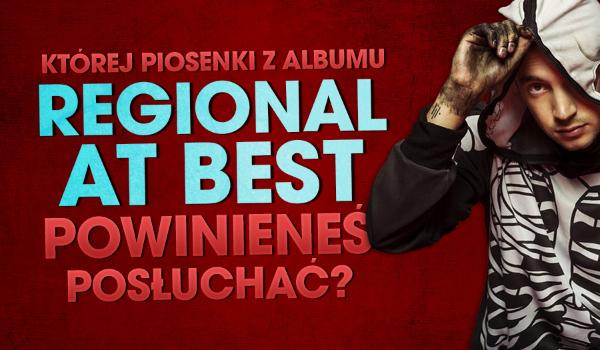"""Której piosenki z albumu """"Regional at Best"""" powinieneś posłuchać?"""