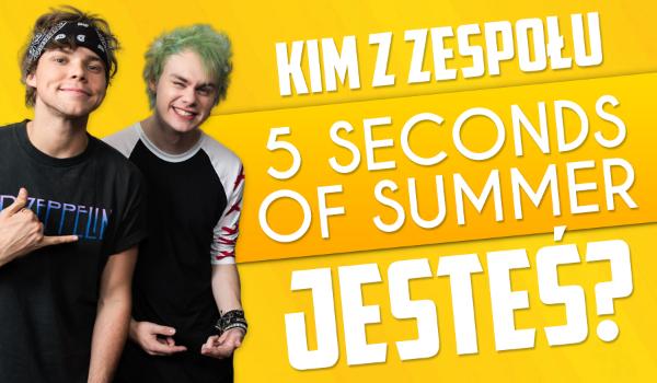 Kim z 5 Seconds of Summer jesteś?