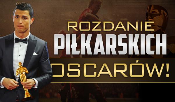 Rozdanie piłkarskich Oscarów!