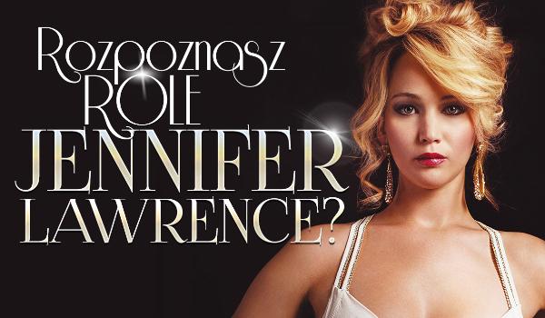 Czy rozpoznasz role Jennifer Lawrence?