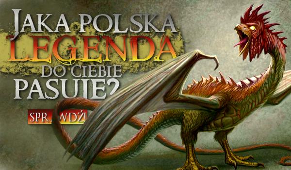 Jaka polska legenda do Ciebie pasuje?