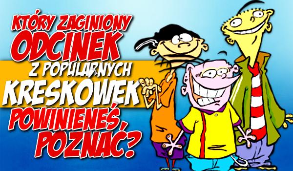 Który zaginiony odcinek z popularnych kreskówek powinieneś poznać?