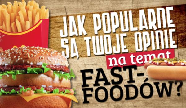 Jak popularne są Twoje opinie dotyczące fast foodów?