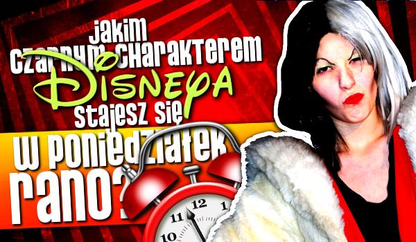 Którym Czarnym Charakterem z Disneya stajesz się w poniedziałek rano?