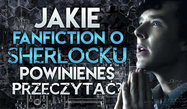 Jakie fanfiction o Sherlocku powinieneś przeczytać?