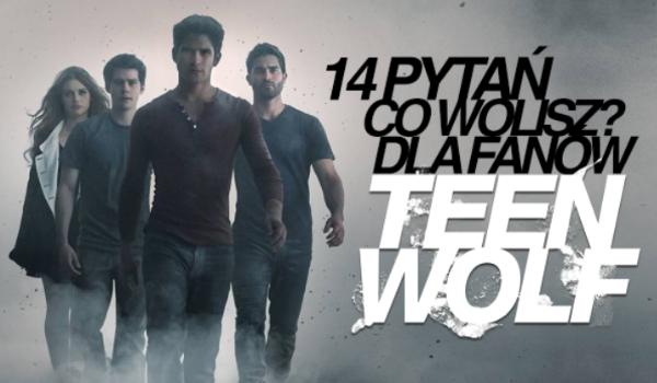 "14 pytań z serii ""Co wolisz?"" – serial Teen Wolf!"