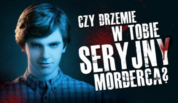 Czy drzemie w Tobie seryjny morderca?