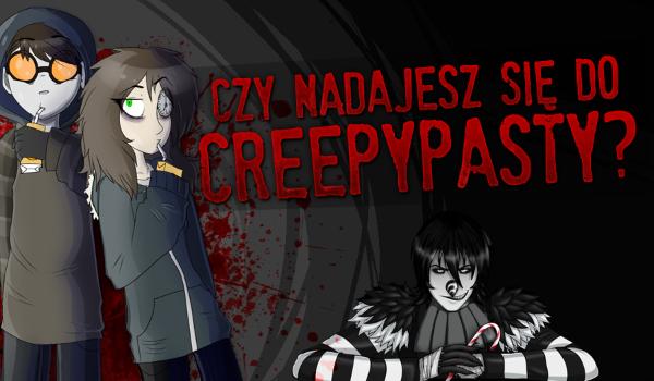 Czy nadajesz się do Creepypasty?