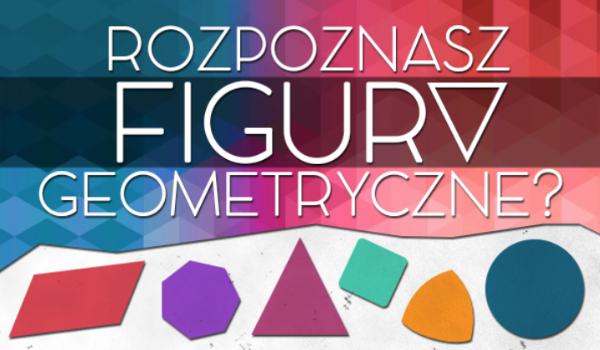Czy potrafisz wskazać figury geometryczne?