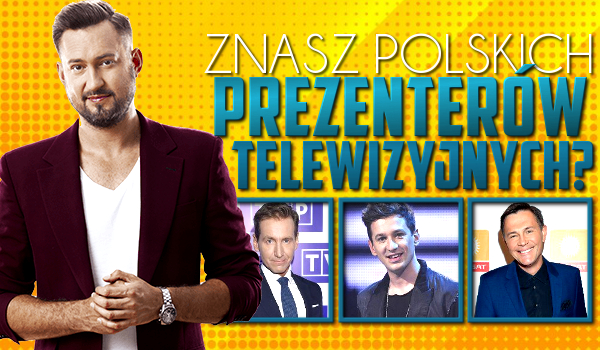 Znasz polskich prezenterów telewizyjnych?