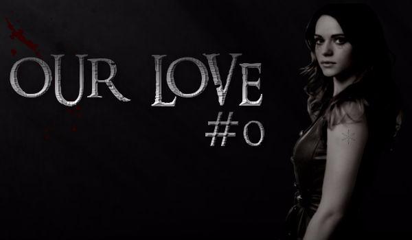 """Our Love [THE ORIGINALS] #0 – """"Dziecko będzie potężne"""""""