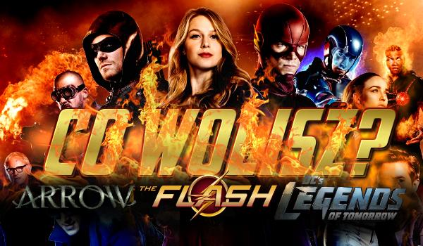 Co wolisz? – Flash, Arrow, Legends of Tomorrow!