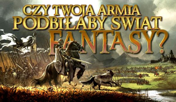 Czy Twoja armia podbiłaby świat fantasy?