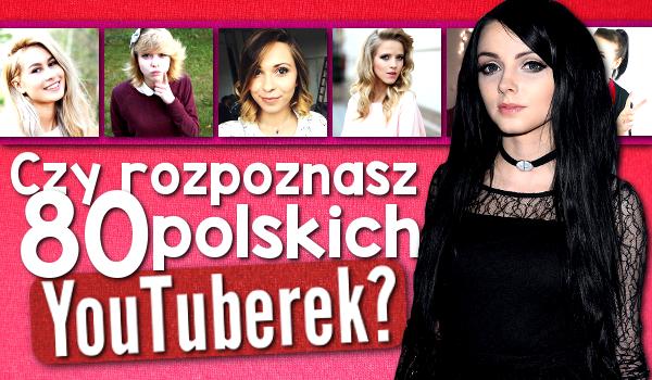 Czy rozpoznasz 80 polskich YouTuberek?
