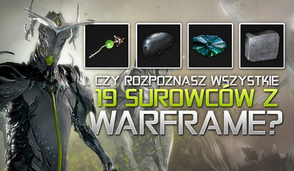 Czy rozpoznasz wszystkie 19 surowców z gry Warframe?
