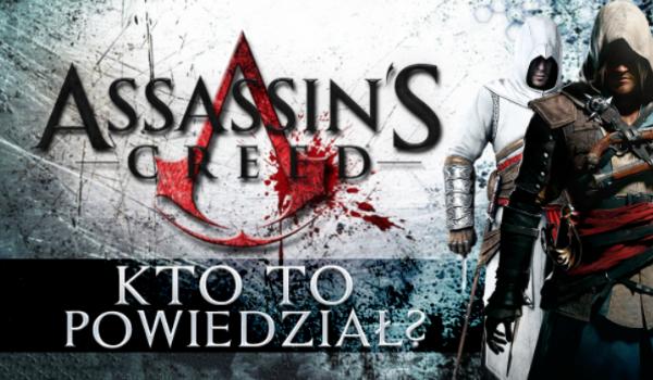"""""""Assassin's Creed"""" – Kto to powiedział?"""