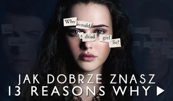 """Jak dobrze znasz serial """"13 reasons why""""?"""