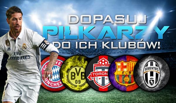 Dopasuj piłkarzy do ich klubów!