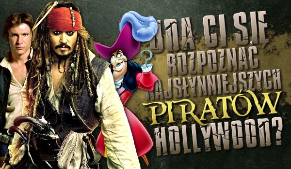 Uda Ci się rozpoznać najsłynniejszych piratów Hollywood?