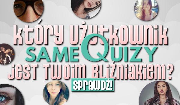 Który użytkownik sameQuizy.pl jest Twoim bliźniakiem?