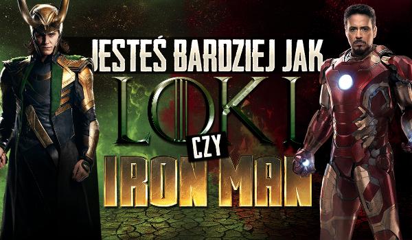 Przypominasz bardziej Lokiego czy Iron Mana?