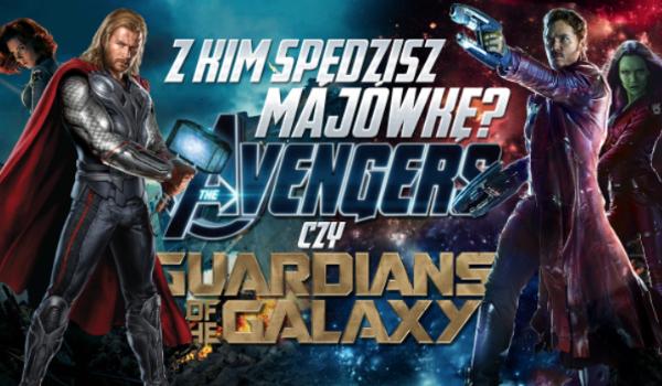 Z kim spędzisz weekend majowy? Avengers czy Strażnicy Galaktyki?
