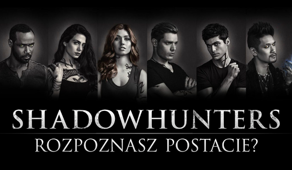 """Znasz postacie z serialu """"Shadowhunters""""? – Sprawdź!"""