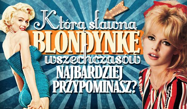 Którą sławną blondynkę wszechczasów przypominasz?