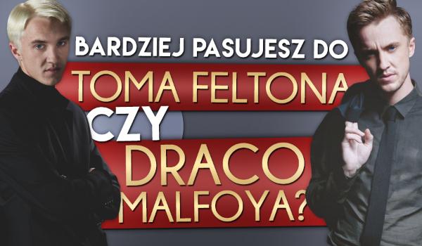 Bardziej pasujesz do Toma Feltona czy Draco Malfoya?