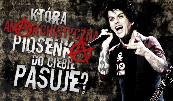 Która anarchistyczna piosenka do Ciebie pasuje?