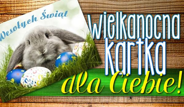Wielkanocna kartka dla Ciebie!