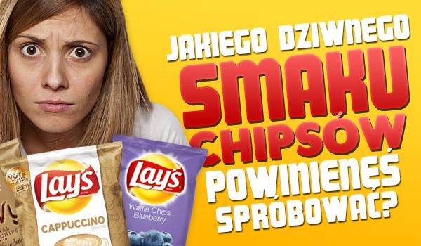 Jakiego dziwnego smaku chipsów powinieneś spróbować?