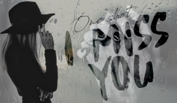 I miss You – One Shot