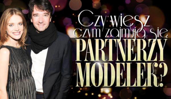 Czy wiesz czym zajmują się partnerzy modelek?