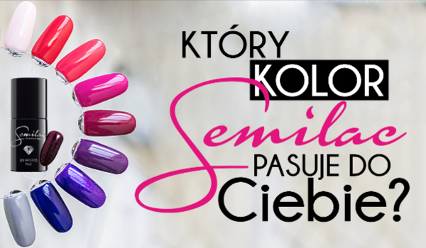 Który kolor Semilaca pasuje do Ciebie?