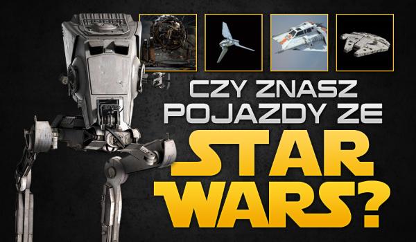 Czy znasz pojazdy ze Star Wars?