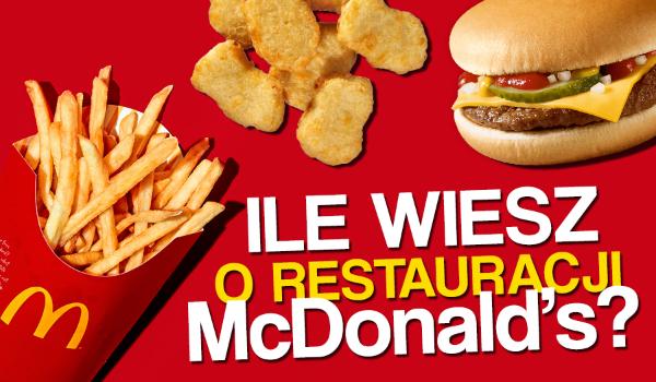 Ile wiesz o restauracji McDonald's?